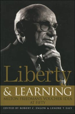 Liberty and Learning: Milton Friedman's Voucher Idea at Fifty