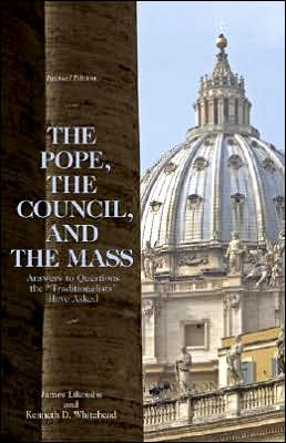The Pope, the Council, and the Mass: Answers to Questions the Traditionalists Have Asked