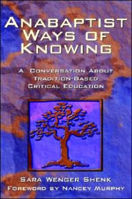 Anabaptist Ways of Knowing: A Conversation about Tradition-Based Critical Education