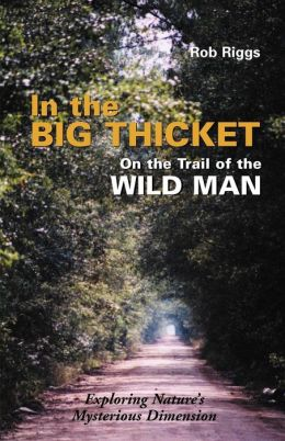 In The Big Thicket On The Trail Of The Wild Man