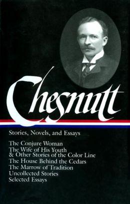 Charles W. Chesnutt: Stories, Novels, and Essays