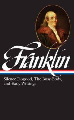 Benjamin Franklin: Silence Dogood, The Busy-Body, and EarlyWritings