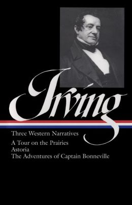 Washington Irving: Three Western Narratives (A Tour of the Prairies, Astoria, and The Adventures of Captain Bonneville)