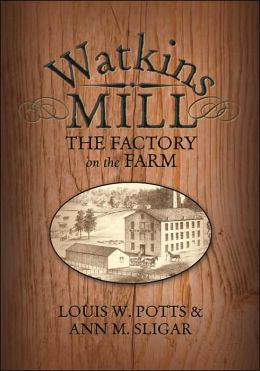 Watkins Mill: Factory on the Farm