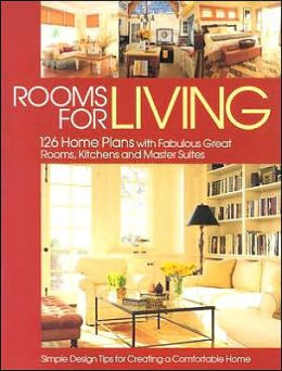 Rooms for Living: 126 Home Plans with Fabulous Great Rooms, Kitchens and Master Suites