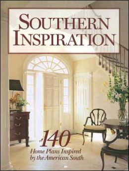 Southern Inspiration: 140 Home Plans Inspired by the American South