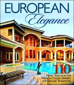 European Elegance: 110 Home Designs in the French, Italian, Spanish and English Traditions