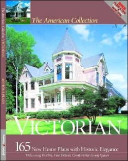 Victorian: 165 New House Plans with Historic Elegance