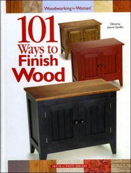 101 Ways to Finish Wood (Woodworking for Women Series)