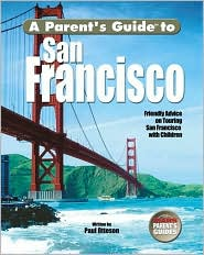 A Parent's Guide to San Francisco: Friendly Advice on Touring San Francisco with Children