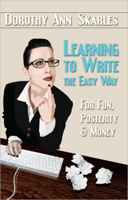 Learning to Write the Easy Way for Fun, Money and Posterity