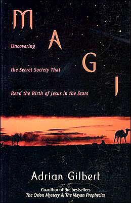 Magi: Uncovering the Secret Society That Read the Birth of Jesus in the Stars