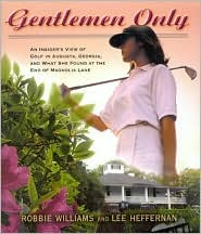 Gentlemen Only: An Insider's View of Golf in Augusta, Georgia and What She Found at the End of Magnolia Lane
