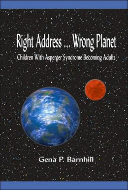 Right Address Wrong Planet: Children with Asperger Syndrome Becoming Adults
