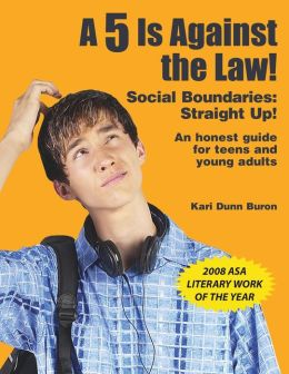 A 5 Is Against the Law!: Social Boundaries - Straight Up! - An Honest Guide to Teens and Young Adults