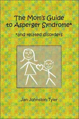 "The Mom""s Guide to Asperger Syndrome and Related Disorders Jan Johnston-Tyler"