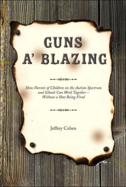 Guns A' Blazing: How Parents of Children on the Autism Spectrum and Schools Can Work Together - Without a Shot Being Fired