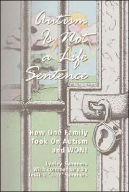 Autism Is Not a Life Sentence: How One Family Took on Autism and Won!