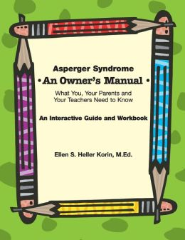 Asperger Syndrome: An Owner's Manual: What You, Your Parents and Your Teachers Need to Know
