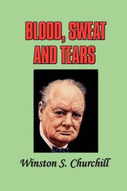 Blood, Toil, Tears, and Sweat - Winston Churchill's Famous Speeches