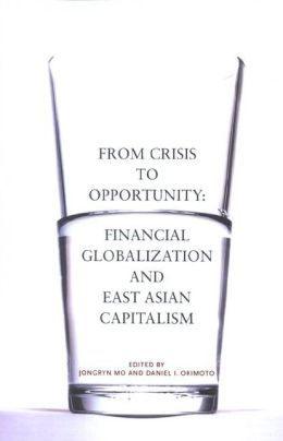 From Crisis to Opportunity: Financial Globalization and East Asian Capitalism