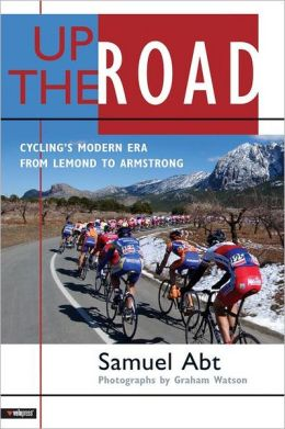 Up the Road: Cycling's Modern Era from Lemond to Armstrong