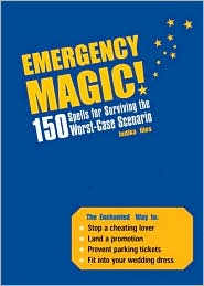 Emergency Magic!: 150 Spells for Surviving the Worst-Case Scenario