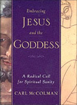 Embracing Jesus and the Goddess: A Radical Call for Spiritual Sanity