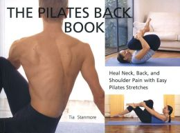The Pilates Back Book: Heal Neck, Back, and Shoulder Pain with Easy Pilates Stretches