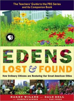 Edens Lost and Found: How a New Generation of Urban Activists Is Restoring Our Great American Cities