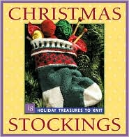 Christmas Stockings: 18 Holiday Treasures to Knit