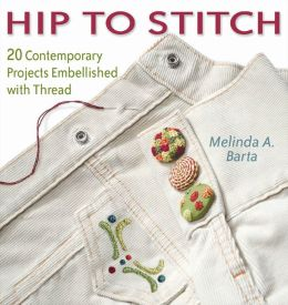 Hip to Stitch: 20 Contemporary Projects Embellished with Thread