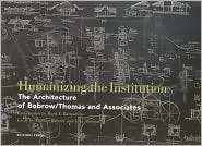 Humanizing the Institution: The Architecture of Bobrow/Thomas Associates