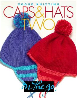 Caps and Hats Two (Vogue Knitting on the Go! Series)