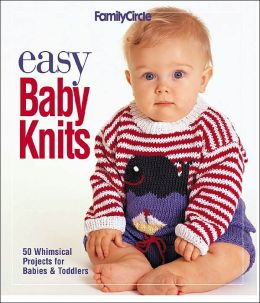 Easy Baby Knits: 50 Whimsical Projects for Babies and Toddlers (Family Circle Series)