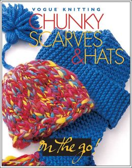 Vogue® Knitting on the Go! Chunky Scarves & Hats