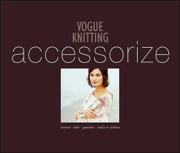 Vogue Knitting Accessorize: Scarves, Hats, Ponchos, Socks and Mittens