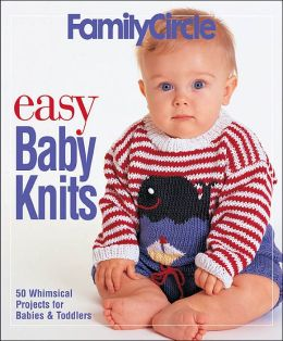 Family Circle Easy Baby Knits: 50 Whimsical Projects for Babies and Toddlers