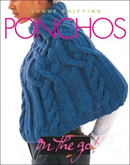 Vogue Knitting on the Go! Ponchos