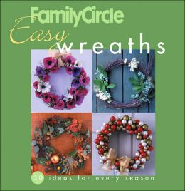 Family Circle Easy Wreaths: 50 Ideas for Every Season