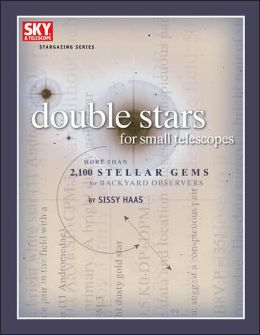 Double Stars for Small Telescopes: More Than 2,100 Stellar Gems for Backyard Observers