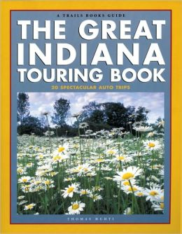 The Great Indiana Touring Book: 20 Spectacular Auto Tours