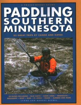 Paddling Southern Minnesota: 85 Great Trips by Canoe and Kayak