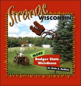 Strange Wisconsin: More Badger State Oddities