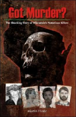 Got Murder? The Shocking True Story of Wisconsin's Notorious Killers