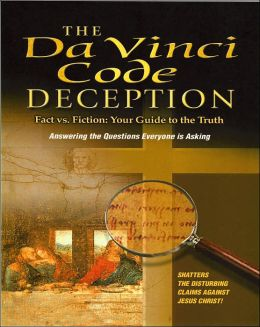 The Da Vinci Code Deception: Fact vs. Fiction: Your Guide to the Truth