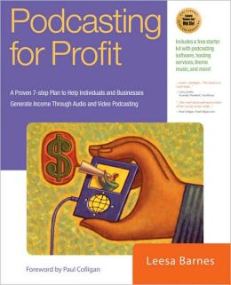 Podcasting for Profit: A Proven 10-Step Plan for Generating Income Through Audio and Video Podcasting