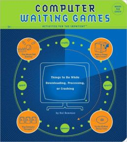 Computer Waiting Games: Things to Do While Dowloading, Processing, or Crashing--