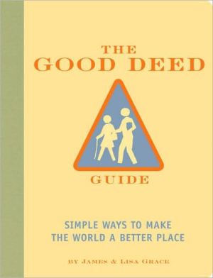 The Good Deed Guide: Simple Ways to Make the World a Better Place