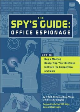 The Spy's Guide: Office Espionage: How to Bug a Meeting, Booby-Trap Your Briefcase, Infiltrate the Competition, and More